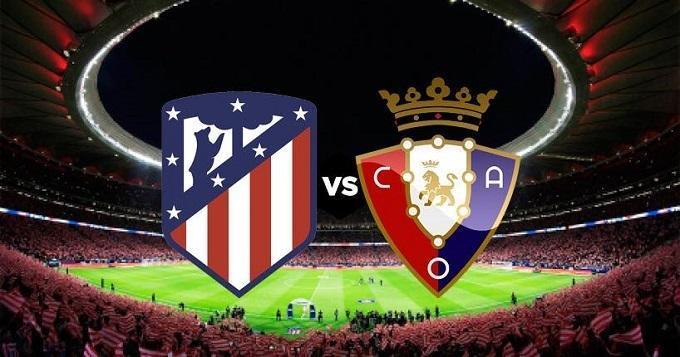 Soi keo nha cai Atletico Madrid vs Osasuna, 15/12/2019 - VDQG Tay Ban Nha