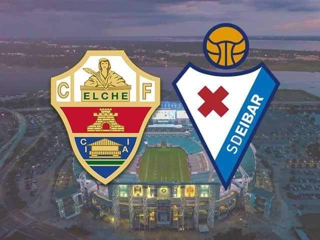 Soi keo Elche vs Eibar, 20/02/2021
