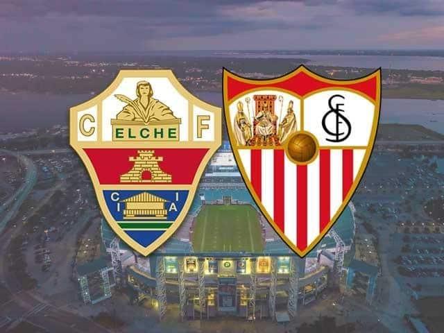 Soi keo Elche vs Sevilla, 06/03/2021